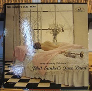 Phil Sunkel's Jazz Band - Every Morning I Listen To . . . . Phil Sunkel's Jazz Band